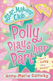 Star Makers: Polly Plays Her Part (Star Makers Club) - Conway, Anne-Marie