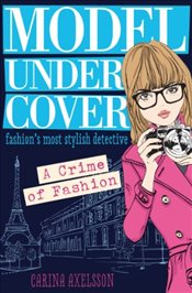 Model Under Cover A Crime of Fashion - Axelsson, Carina