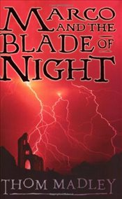 Marco and the Blade of Night - Madley, Thom