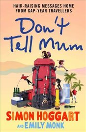 Dont Tell Mum : Hair-Raising Messages Home from Gap-Year Travellers - Hoggart, Simon