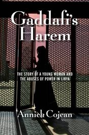 Gaddafis Harem : The Story of a Young Woman and the Abuses of Power in Libya - Cojean, Annick