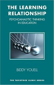 Learning Relationship : Psychoanalytic Thinking in Education - Youell, Biddy