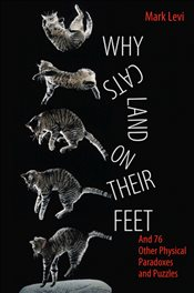 Why Cats Land on Their Feet : And 76 Other Physical Paradoxes and Puzzles - Levi, Mark