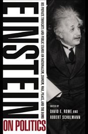 Einstein on Politics: His Private Thoughts and Public Stands on Nationalism, Zionism, War, Peace, an - Einstein, Albert