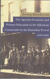 Agrarian Economy and Primary Education in the Salonican Countryside in the Hamidian Period 1876-1908 - Küçükceran, Zeynep