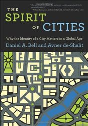 Spirit of Cities: Why the Identity of a City Matters in a Global Age: Why the Identity of a City Mat - Bell, Daniel A.