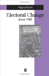 Electoral Change Since 1945 - Norris, Pippa