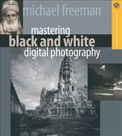 Mastering Black and White Digital Photography - Freeman, Michael