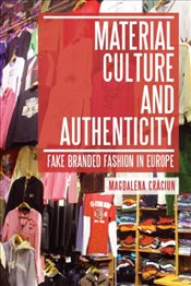 Material Culture and Authenticity : Fake Branded Fashion in Europe - Craciun, Magdalena