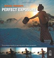 Michael Freemans Perfect Exposure: The Professionals Guide to Capturing Perfect Digital Photograph - Freeman, Michael