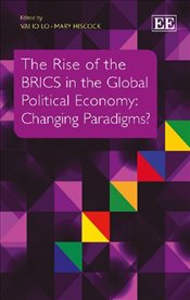 Rise of the BRICS in the Global Political Economy : Changing Paradigms? -