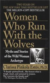 Women Who Run with the Wolves : Myths and Stories of the Wild Woman Archetype - Estes, Clarissa Pinkola