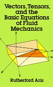 Vectors Tensors and the Basic Equations of Fluid Mechanics  - Aris, Rutherford
