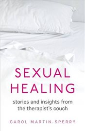Sexual Healing : Stories and insights from the therapist`s couch - Martin-Sperry, Carol