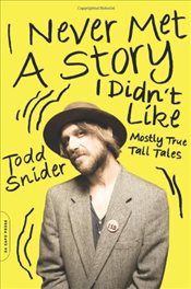 I Never Met a Story I Didnt Like : Mostly True Tall Tales - Snider, Todd