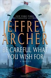 Be Careful What You Wish for : Clifton Chronicles - Archer, Jeffrey