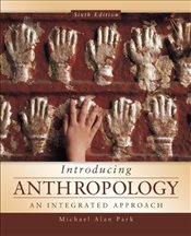 Introducing Anthropology : An Integrated Approach - Park, Michael Alan