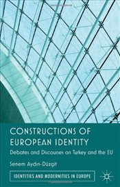 Constructions of European Identity : Debates and Discourses on Turkey and the EU - Aydın Düzgit, Senem