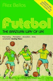 Futebol : The Brazilian Way of Life - Bellos, Alex