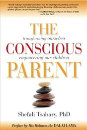 Conscious Parent: Transforming Ourselves, Empowering Our Children - Tsabary, Shefali