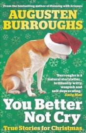 You Better Not Cry : True Stories for Christmas - Burroughs, Augusten
