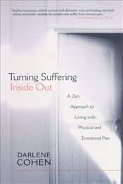 Turning Suffering Inside Out : A Zen Approach to Living with Physical and Emotional Pain - Cohen, Darlene