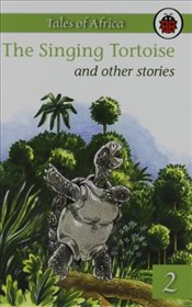 Singing Tortoise and Other Stories : Tales from Africa : Book 2 - Ladybird,