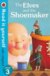 Elves and the Shoemaker : Read It Yourself With Ladybird : Level 3 - Ladybird,