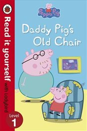Peppa Pig : Daddy Pigs Old Chair : Read It Yourself With Ladybird : Level 1 - Ladybird,
