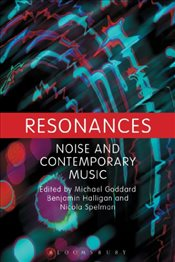 Resonances : Noise and Contemporary Music - Goddard, Michael