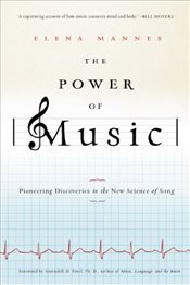 Power of Music : Pioneering Discoveries in the New Science of Song - Mannes, Elena