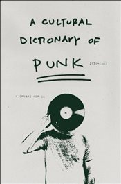 Cultural Dictionary of Punk - Rombes, Nicholas