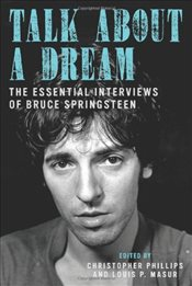 Talk About a Dream : The Essential Interviews of Bruce Springsteen - Phillips, Christopher