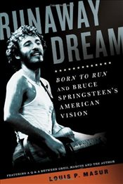 Runaway Dream : Born to Run and Bruce Springsteens American Vision - Masur, Louis P.