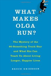 What Makes Olga Run?: The Mystery of the 90-Something Track Star and What She Can Teach Us about Liv - Grierson, Bruce