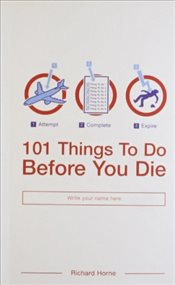 101 Things to Do Before You Die - Horne, Richard