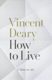How to Live : 1 How We Are - Deary, Vincent