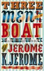Three Men in a Boat : To Say Nothing of the Dog - Jerome, Jerome K.