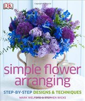 Simple Flower Arranging  - Welford, Mark