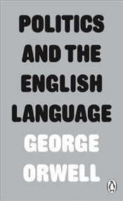 Politics and the English Language - Orwell, George