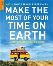 Make The Most Of Your Time On Earth -