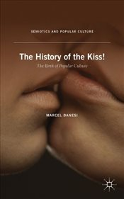 History of the Kiss : The Birth of Popular Culture - Danesi, Marcel