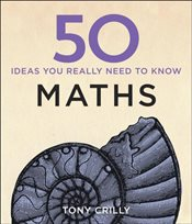 50 Maths Ideas You Really Need to Know - Crilly, Tony