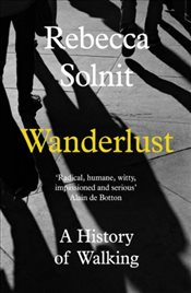 Wanderlust : A History of Walking - Solnit, Rebecca