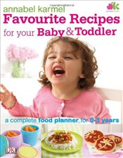 Favourite Recipes for Your Baby and Toddler - Karmel, Annabel