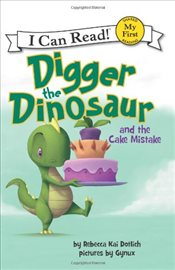 Digger the Dinosaur and the Cake Mistake (I Can Read – Shared My First Reading) - Dotlich, Rebecca