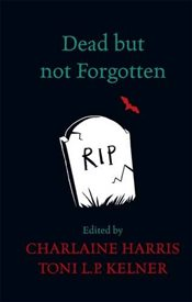 Dead But Not Forgotten : Stories from the World of Sookie Stackhouse - Harris, Charlaine