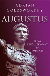 Augustus : From Revolutionary to Emperor - Goldsworthy, Adrian