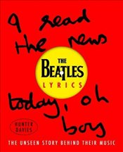 Beatles Lyrics : The Unseen Story Behind Their Music - Beatles, The
