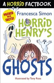 Horrid Factbook : Horrid Henrys Ghosts - Simon, Francesca